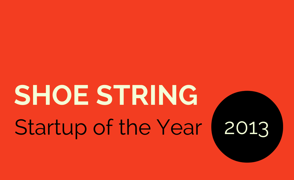 And the winner of Shoe String Startup of the Year 2013 is…