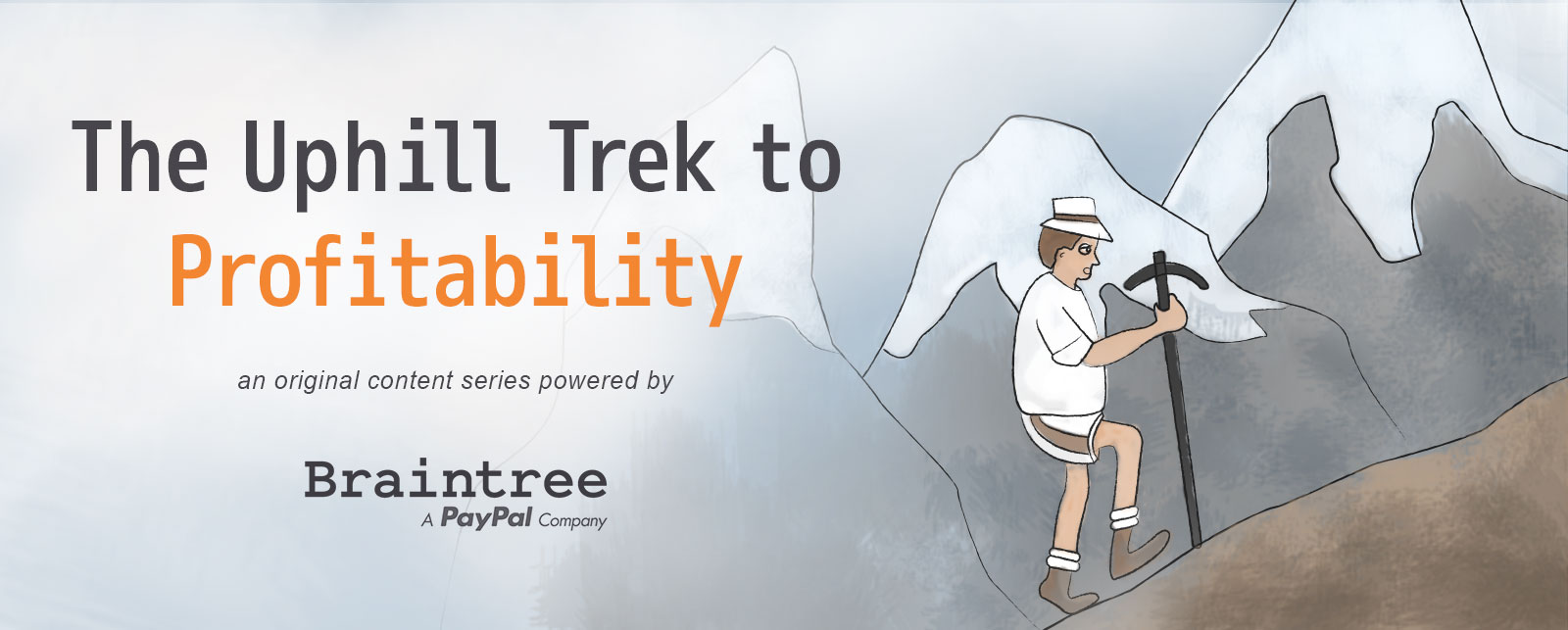 The Uphill Trek to Profitability, an original content series powered by Braintree